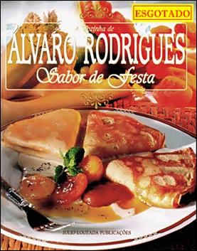 A Cozinha de Álvaro Rodrigues <br> Sabor de Festa I <br> Editora Júlio Louzada